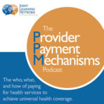 Thumbnail for the Provider Payment Mechanisms Podcast explaining the who, what, and how of paying for health services for universal health coverage